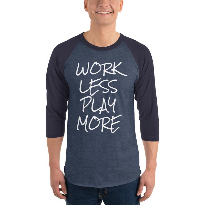 WORK LESS PLAY MORE 3/4 sleeve raglan shirt