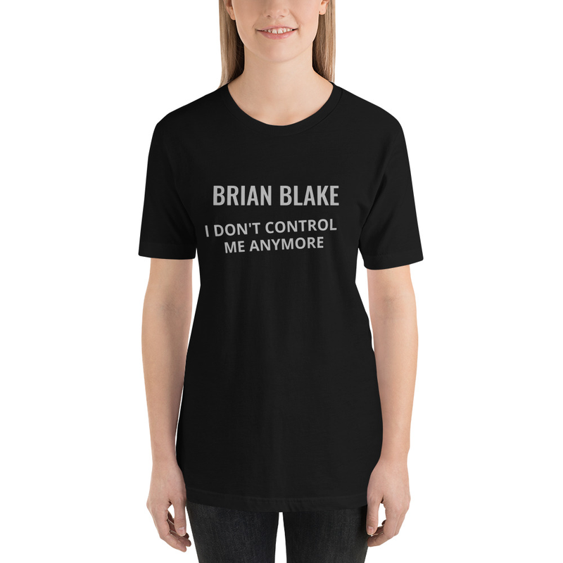 BRIAN BLAKE - I Don't Control Me Anymore - Short-Sleeve Unisex T-Shirt
