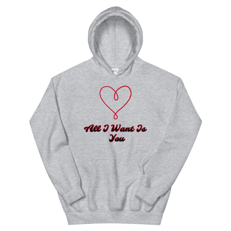 All I Want Is You Hoodie