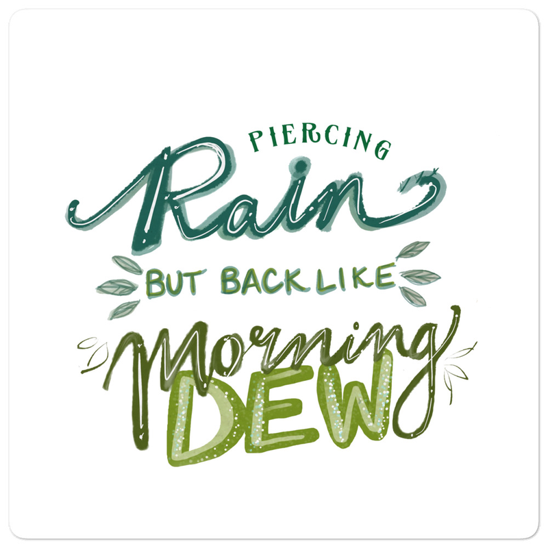 """Piercing Rain but back like Morning Dew"" sticker"