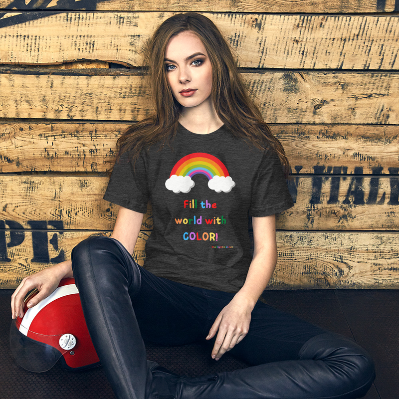 Fill the World With Color- Unisex T-Shirt