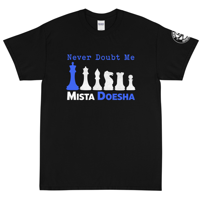 "Mista Doesha ""Never Doubt Me"" T-Shirt (GRE Logo on Sleeve)"