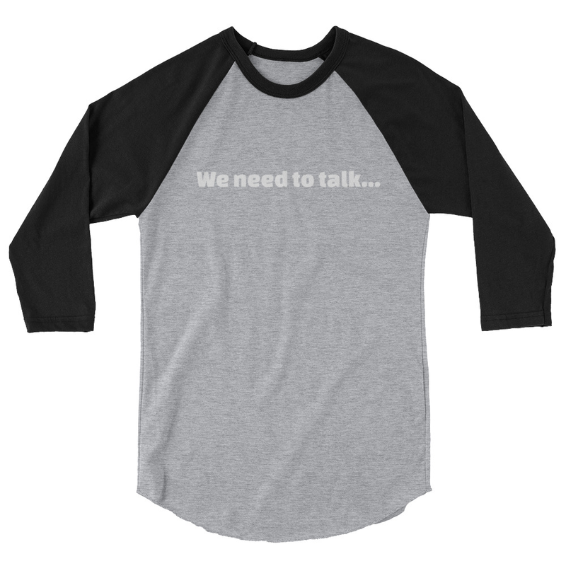 Unisex - We need to talk... Baseball Tee