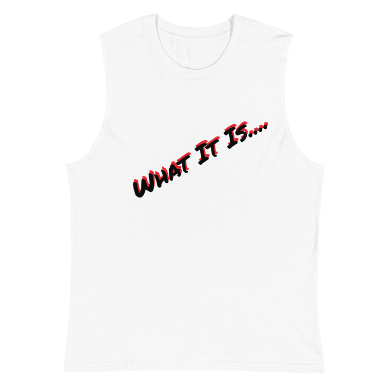 What It Is.... - Muscle Shirt