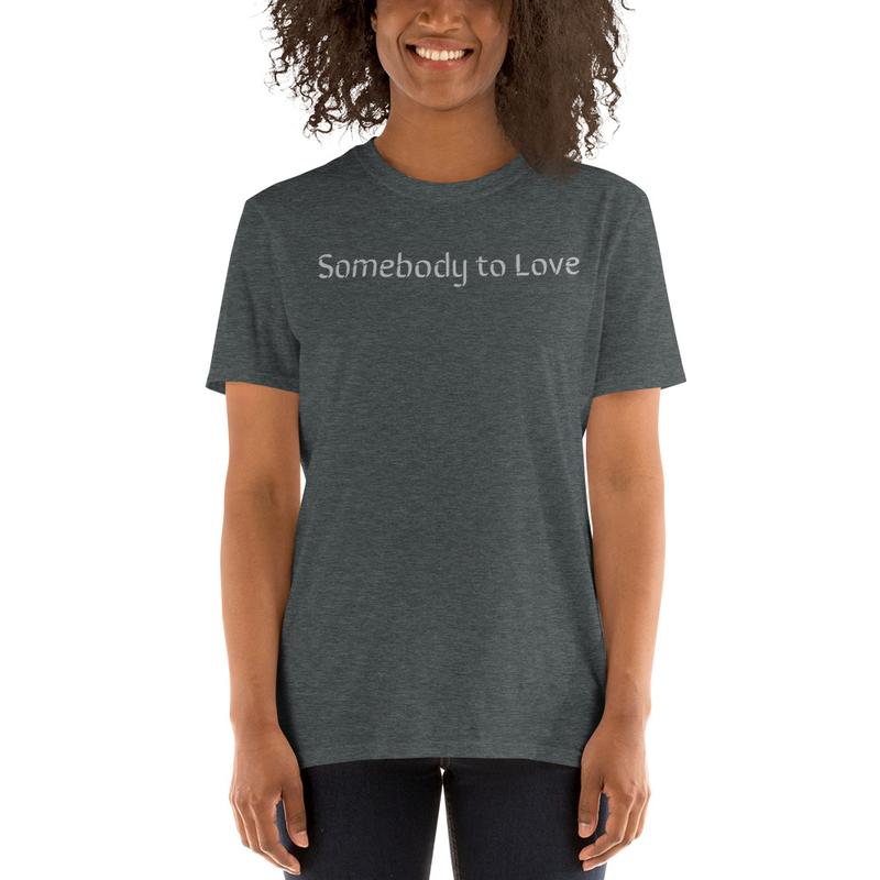 Somebody To Love Short-Sleeve Unisex T-Shirt