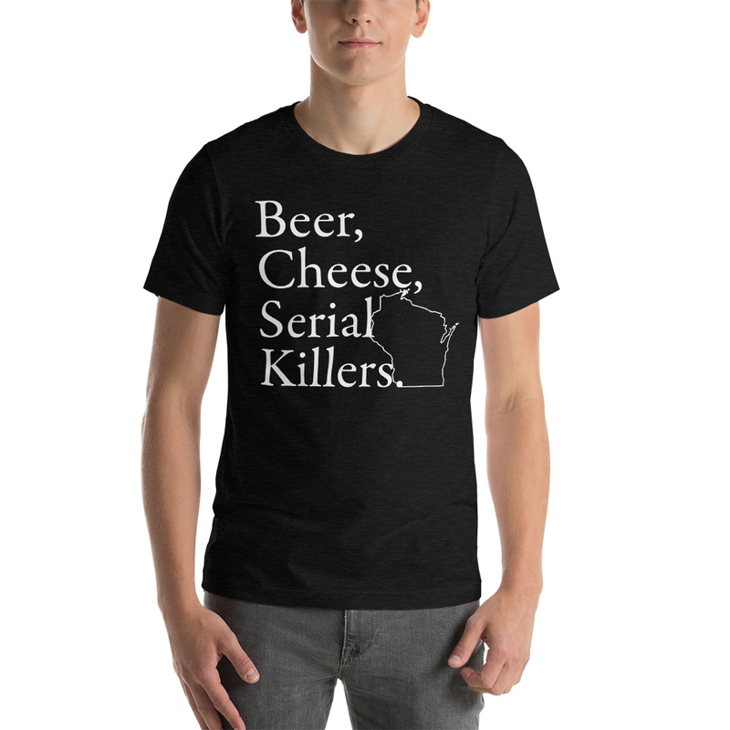 """""""Beer, Cheese, Serial Killers."""" Tee - Front and Back Print"""