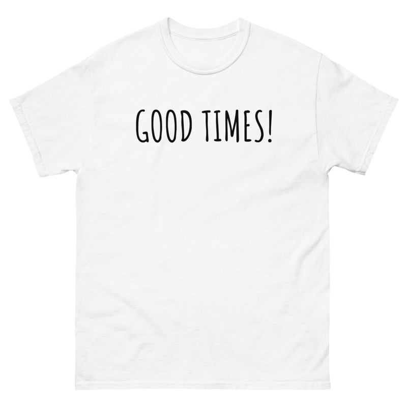 GOOD TIMES!  Unisex T-Shirt