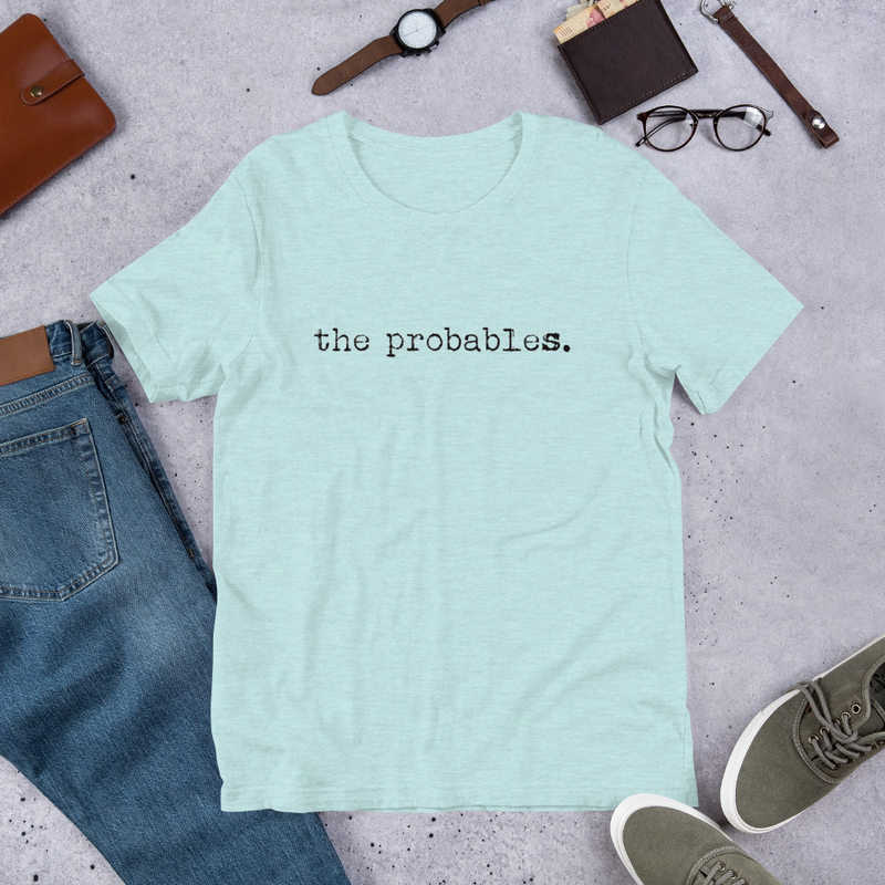 the probables. Unisex T-Shirt