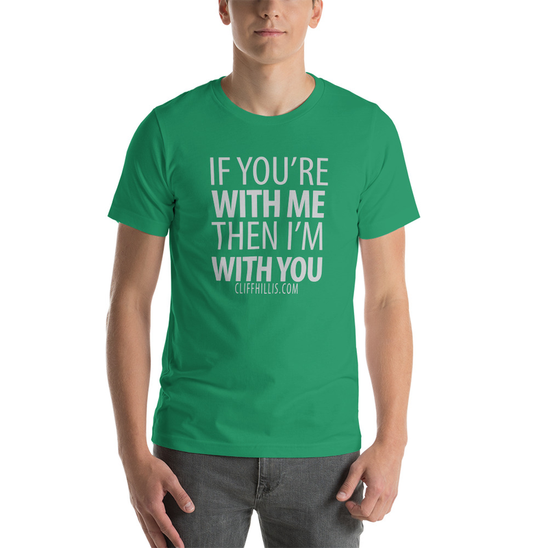Cliff Hillis If You're With Me shirt