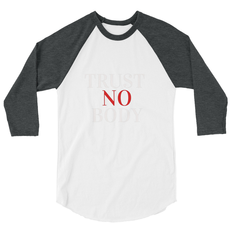 Trust No Body 3/4 sleeve raglan shirt