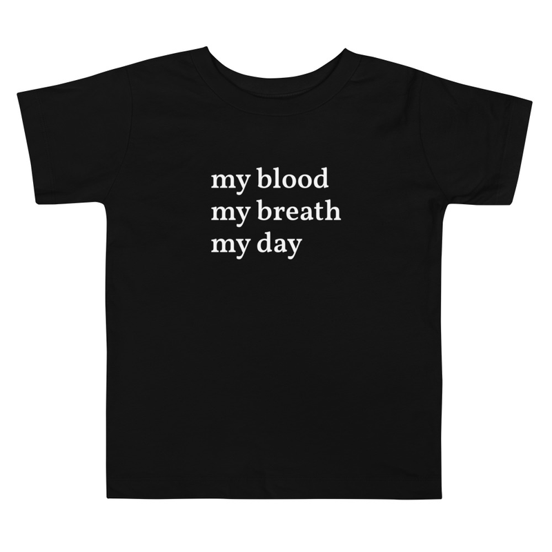 Toddler T-shirt: my blood my breath my day