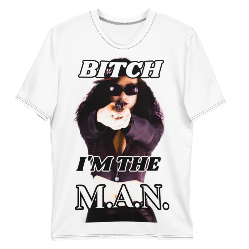 Bitch I'm The M.A.N. Men's T-Shirt
