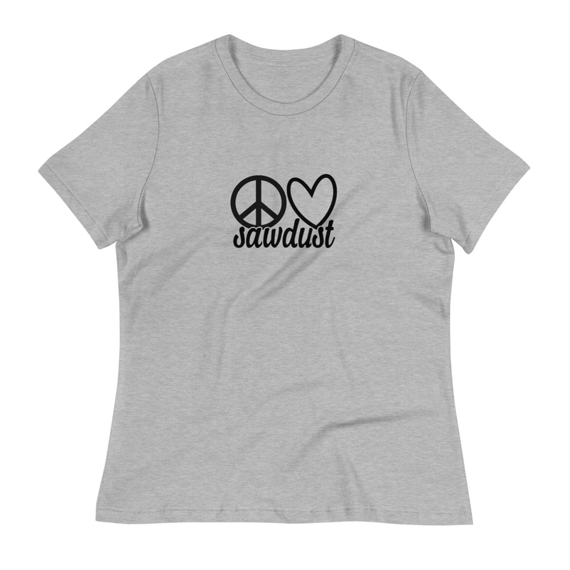 Women's Relaxed T-Shirt Peace Love Sawdust