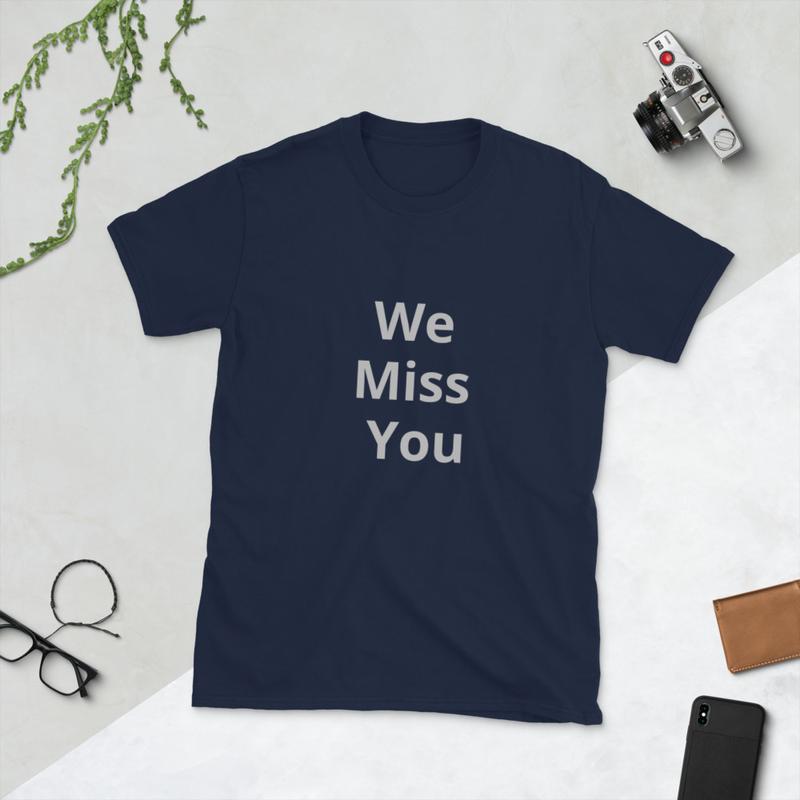 We Miss You Short-Sleeve Unisex T-Shirt
