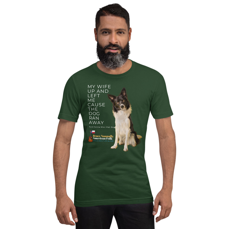 """""""My Wife Up and Left Me 'Cause the Dog Ran Away"""" Short-Sleeve Unisex T-Shirt"""