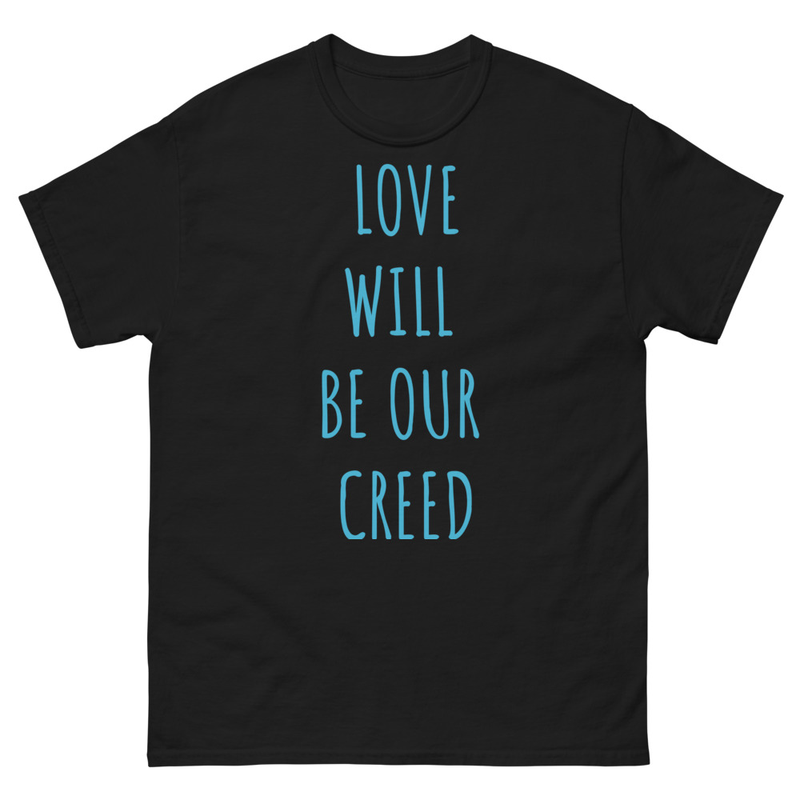 LOVE WILL BE OUR CREED Unisex T-Shirt