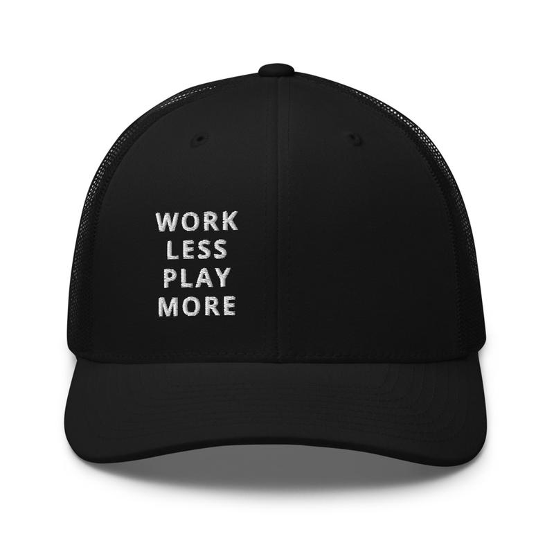 WORK LESS PLAY MORE Trucker Cap