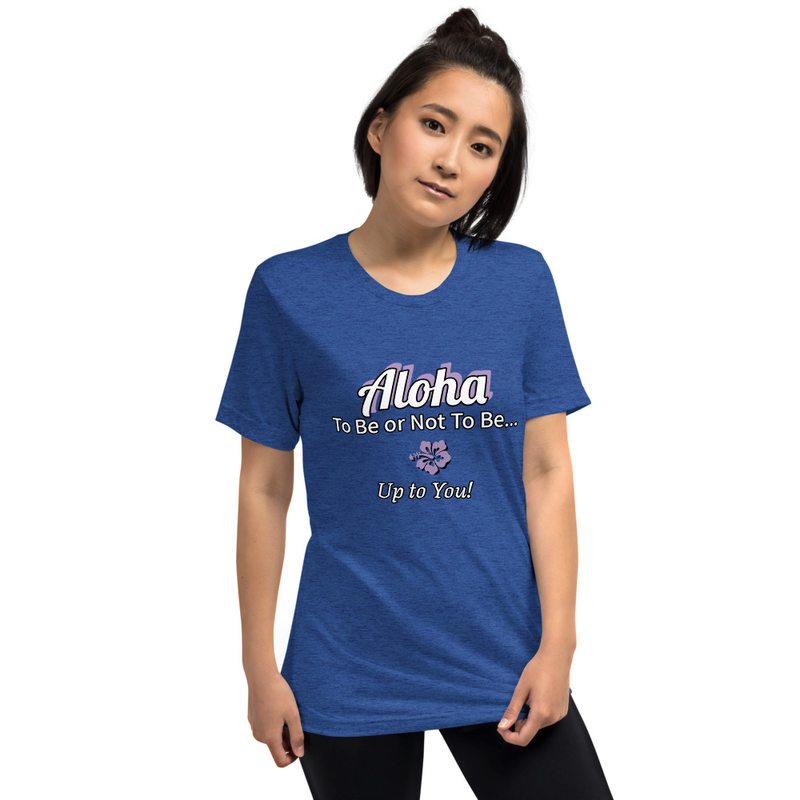 Unisex T Aloha to be or Not to be, Up to you!