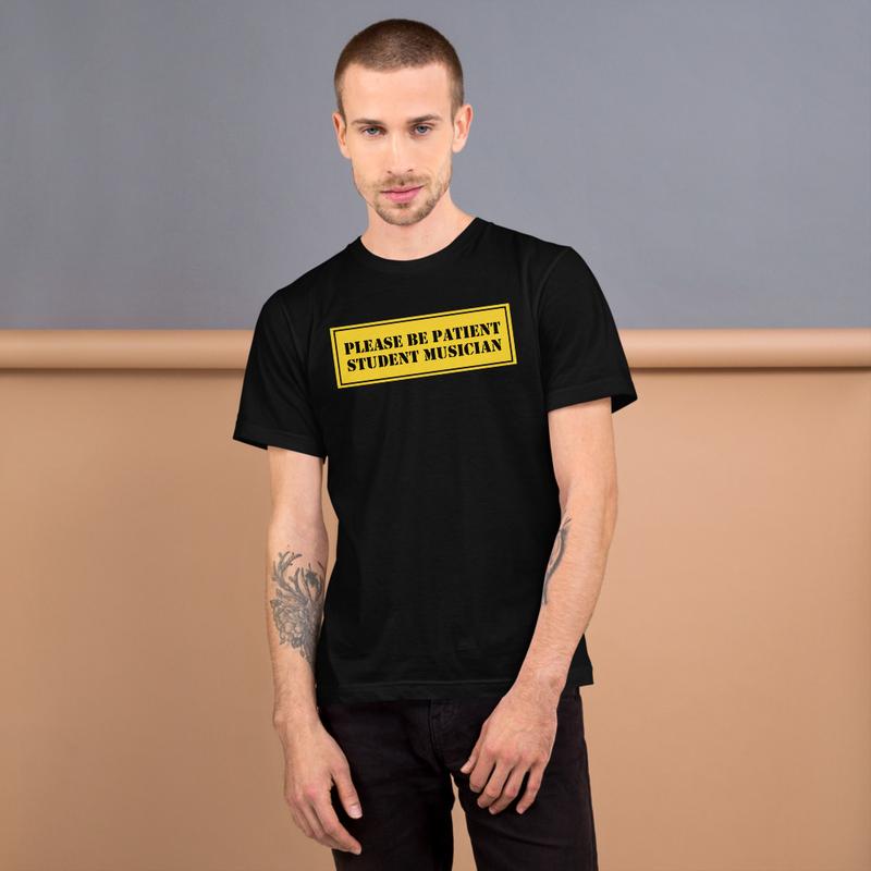 Please be Patient - Student Musician T-Shirt