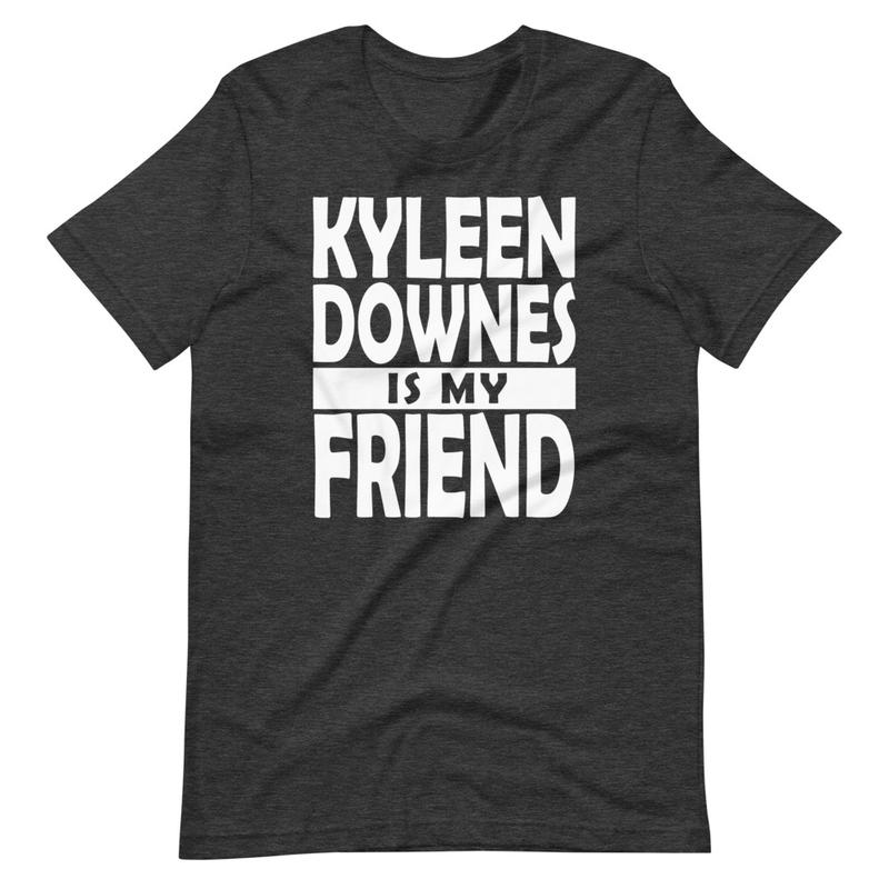Kyleen Downes is my friend t-shirt