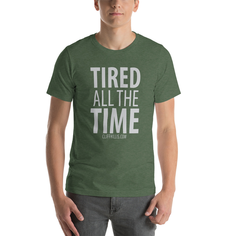Cliff Hillis Tired All The Time shirt