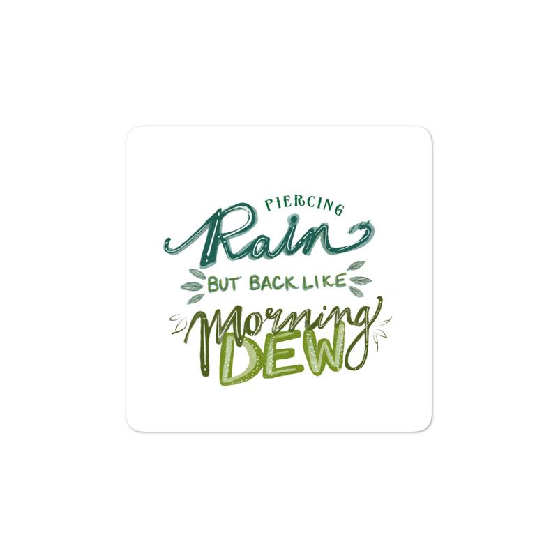 """""""Piercing Rain but back like Morning Dew"""" sticker"""