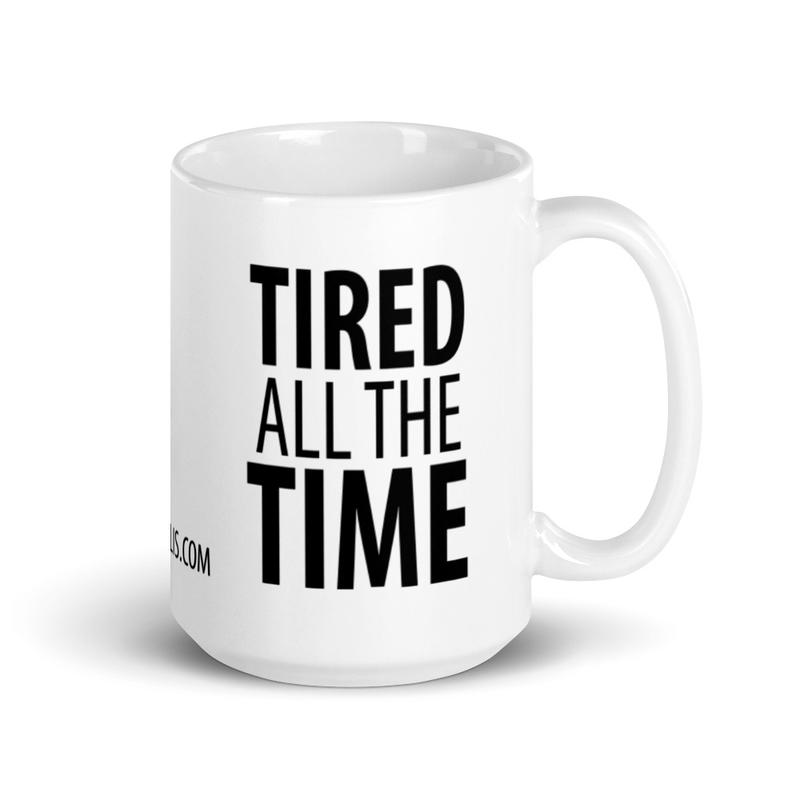 Tired All The Time Mug