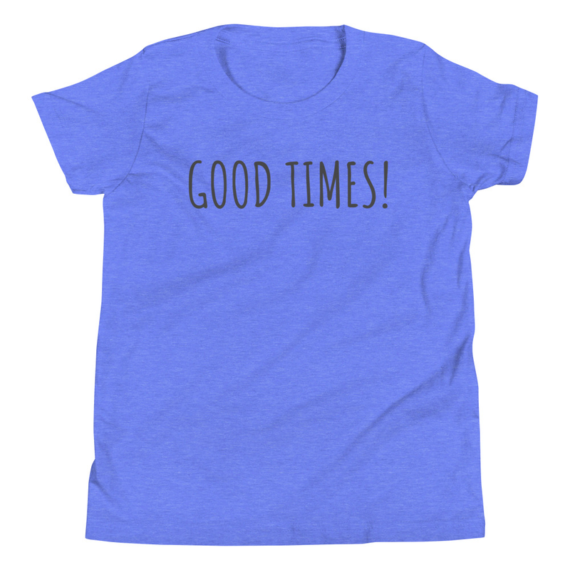 GOOD TIMES! Youth T-Shirt