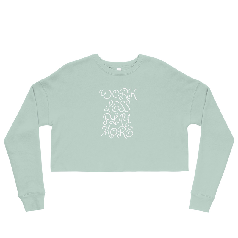 WORK LESS PLAY MORE Crop Sweatshirt
