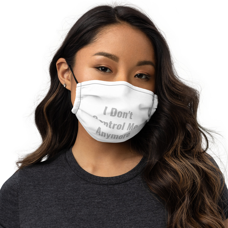 I Don't Control Me Anymore - Premium face mask