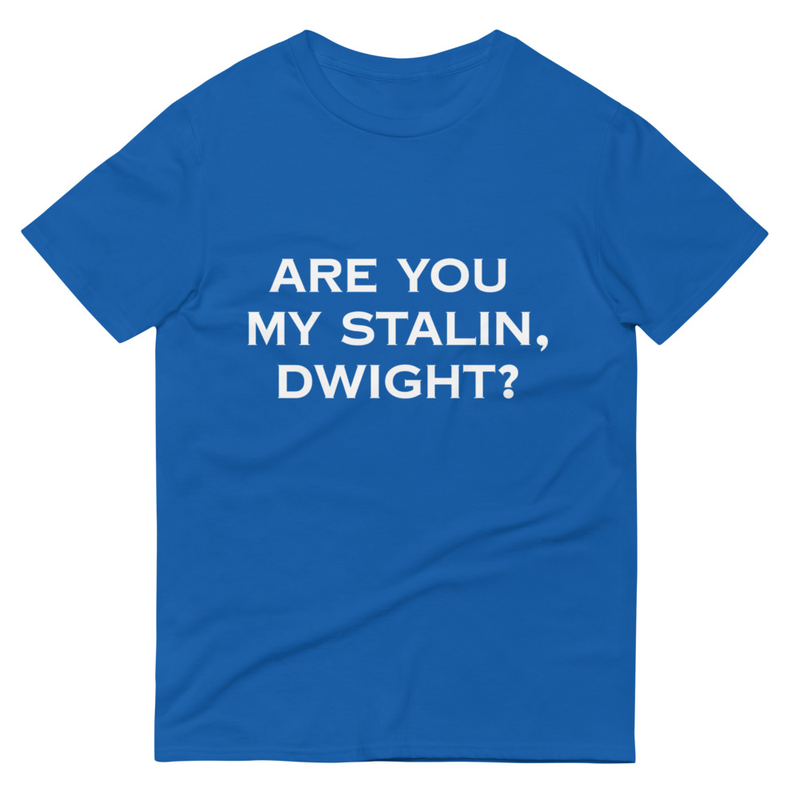 Are You My Stalin, Dwight? T-Shirt