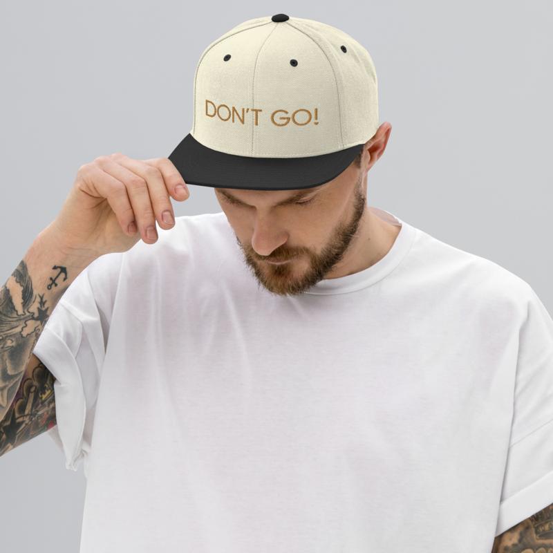 """""""Don't Go!"""" - Adjustable Snapback Hat"""