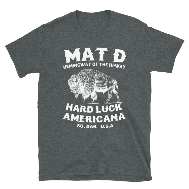 MAT D Hemingway of the Hi-Way Buffalo Unisex T Shirt