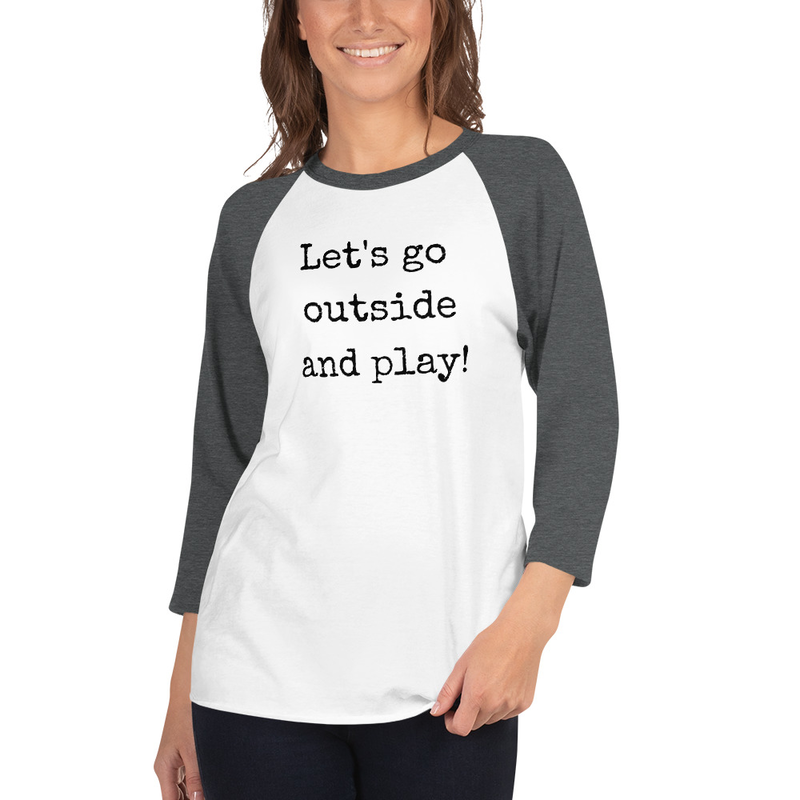 Let's Go Outside and Play- 3/4 sleeve