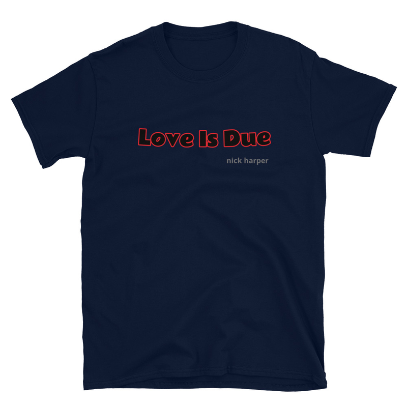 Love Is Due Unisex T-Shirt