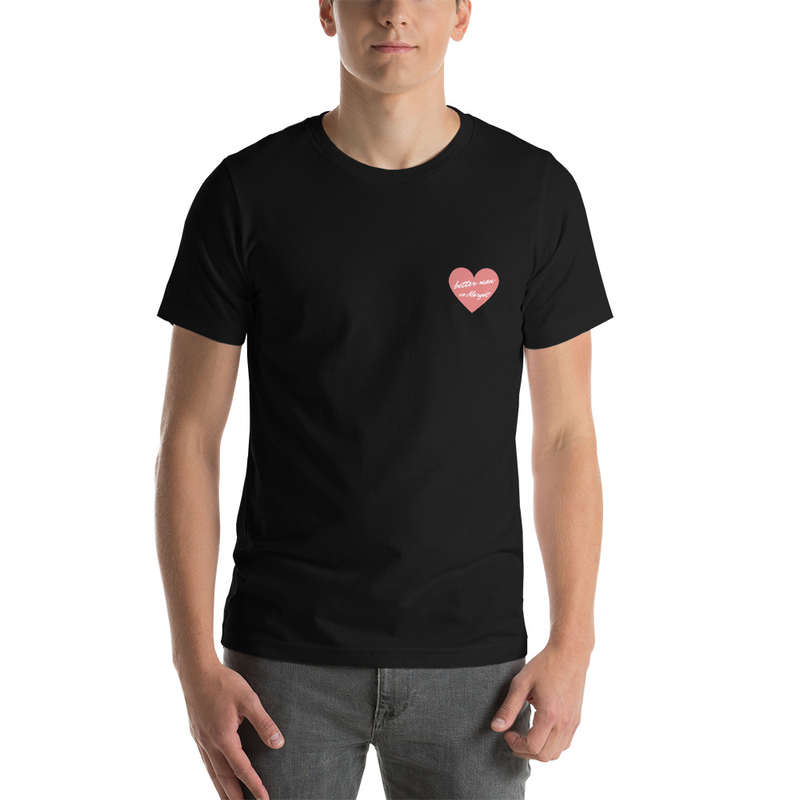 Limited Edition 'better man' Unisex T-Shirt