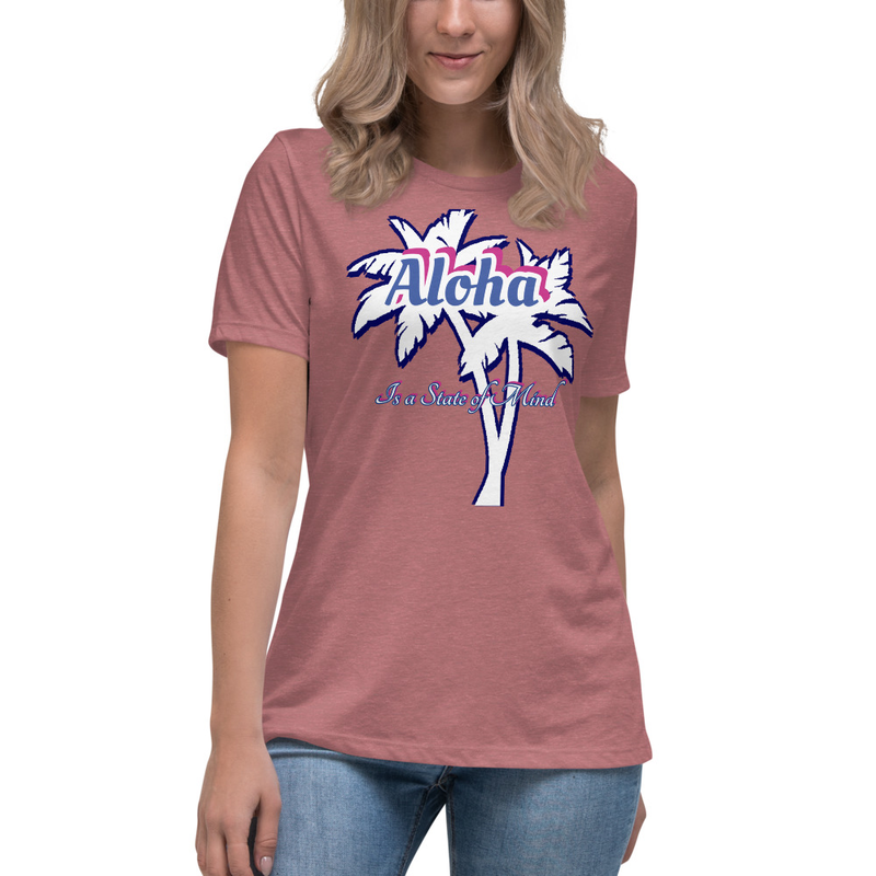 Women's Relaxed T: Aloha is a State of Mind