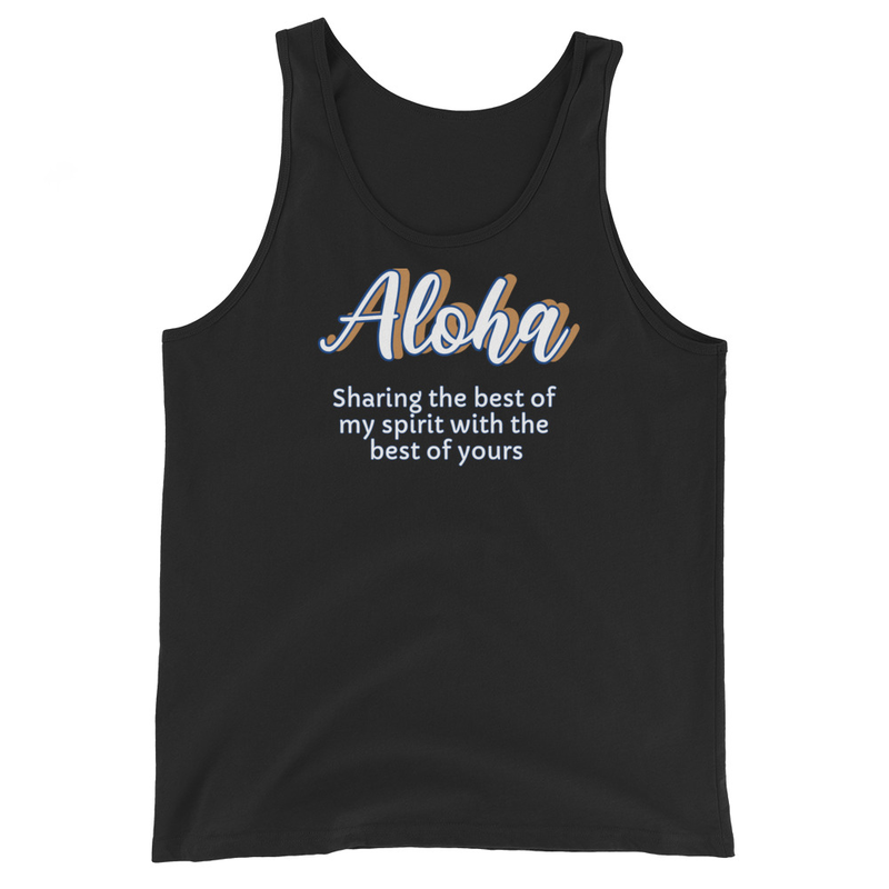 Unisex Tank Aloha Sharing the best of my Spirit