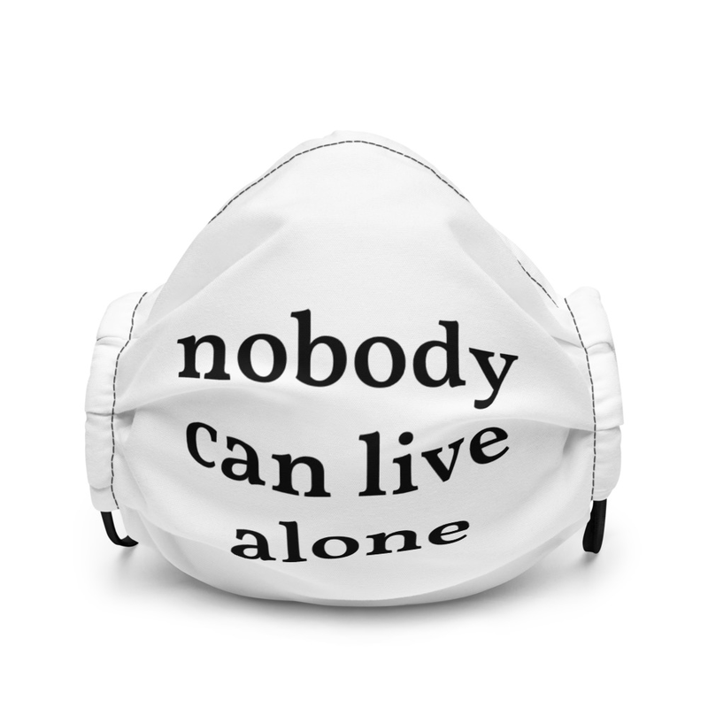Face mask: nobody can live alone