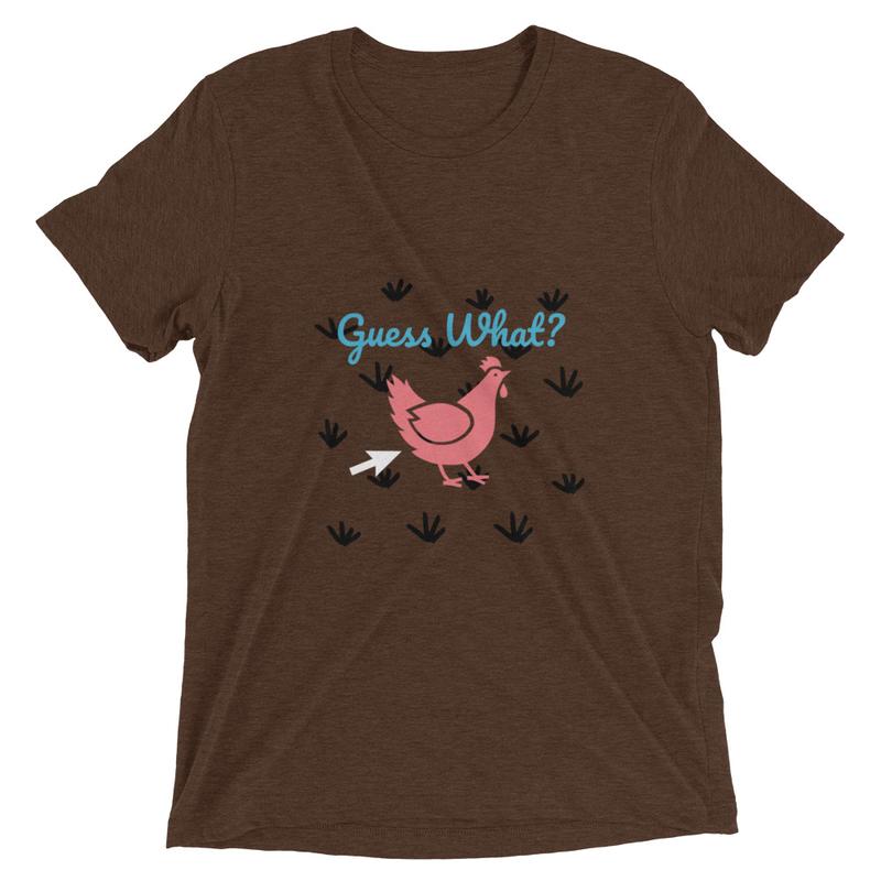 'Guess What? chicken butt' - soft tri-blend Short sleeve t-shirt