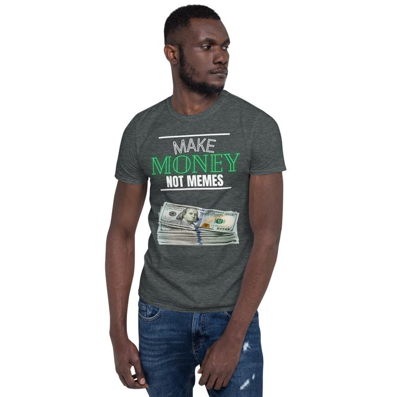 Make Money Not Memes (Unisex T-Shirt)