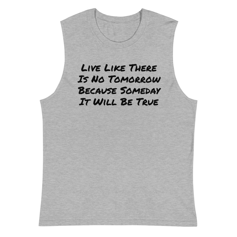 Live Like There Is No Tomorrow - Muscle Shirt