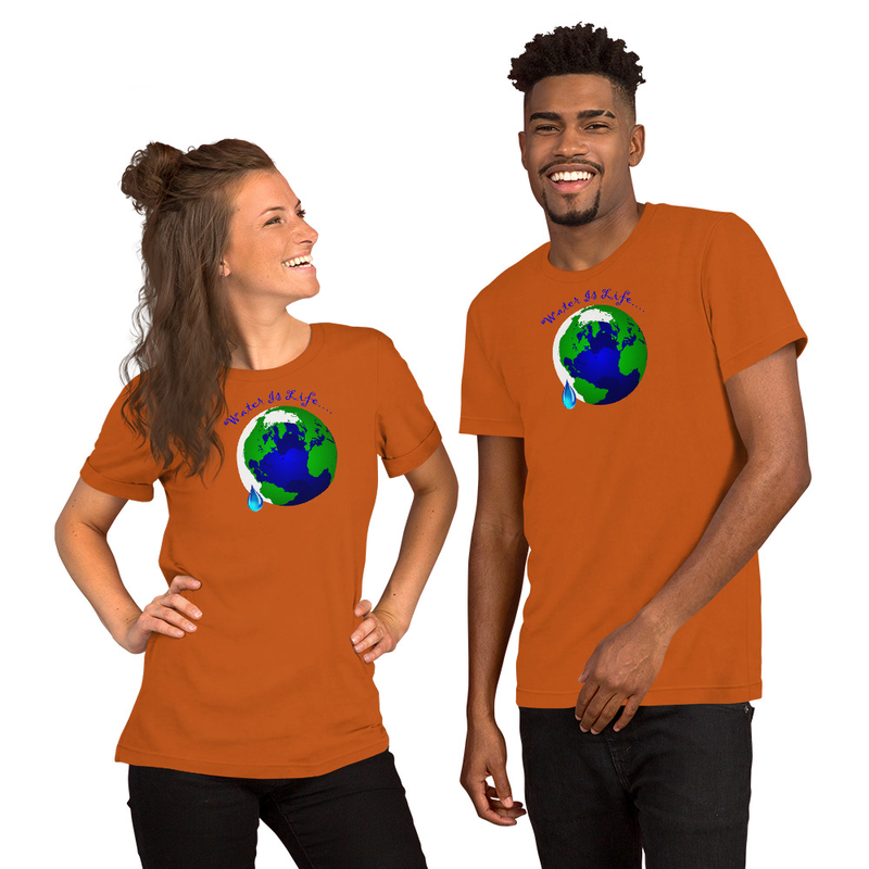 Water Is Life.... - Short-Sleeve Unisex T-Shirt