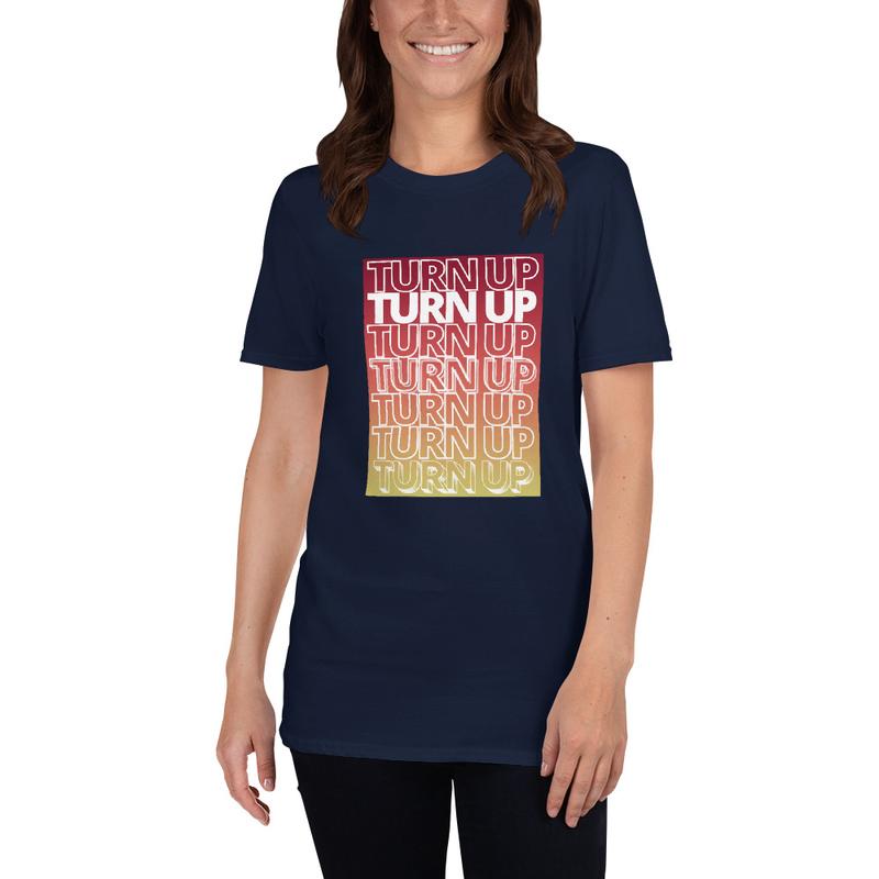 Turn Up (Unisex T-Shirt)