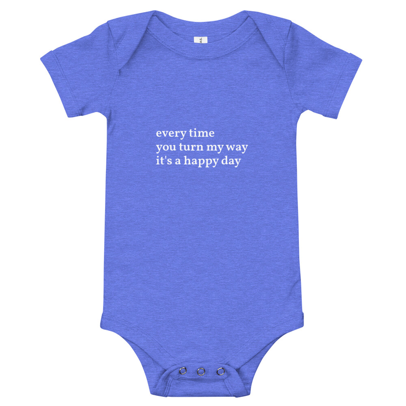 Baby onesie: every time you turn my way it's a happy day