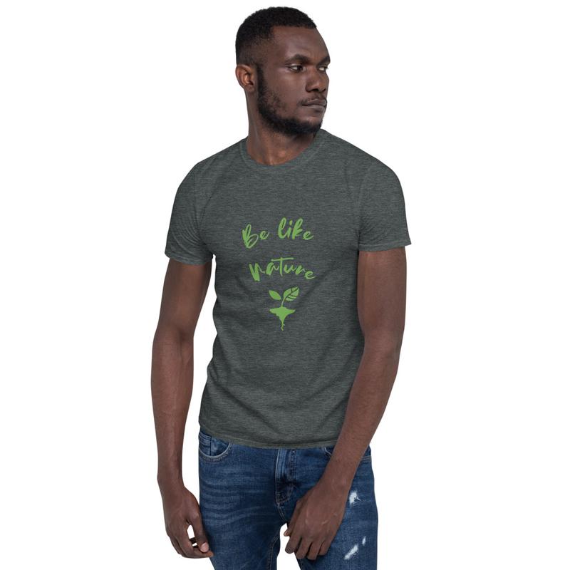 Short-Sleeve Unisex Be Like Nature T-Shirt