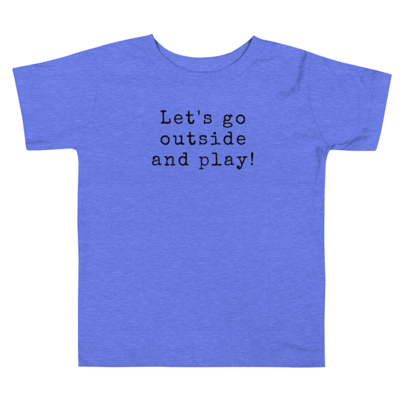 Let's Go Outside and Play- Toddler Tee